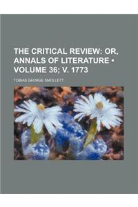 The Critical Review (Volume 36; V. 1773); Or, Annals of Literature