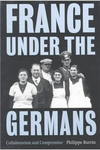 France Under the Germans: Collaboration and Compromise