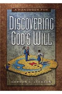 A Handbook For Discovering Gods Will