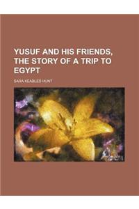 Yusuf and His Friends, the Story of a Trip to Egypt