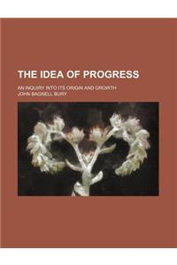 The Idea of Progress; An Inquiry Into Its Origin and Growth