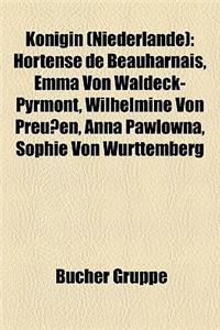 Knigin (Niederlande): Hortense de Beauharnais, Emma Von Waldeck-Pyrmont, Wilhelmine Von Preuen, Anna Pawlowna, Sophie Von Wrttemberg