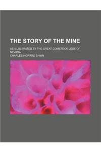 The Story of the Mine; As Illustrated by the Great Comstock Lode of Nevada