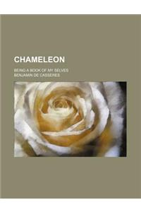 Chameleon; Being a Book of My Selves