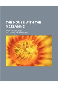 The House with the Mezzanine; And Other Stories