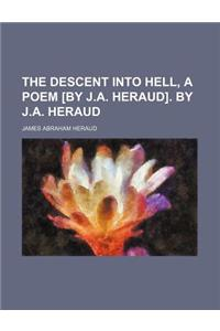 The Descent Into Hell, a Poem [By J.A. Heraud]. by J.A. Heraud