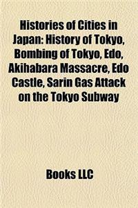 Histories of Cities in Japan: History of Tokyo, Bombing of Tokyo, EDO, Akihabara Massacre, EDO Castle, Sarin Gas Attack on the Tokyo Subway