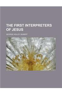 The First Interpreters of Jesus