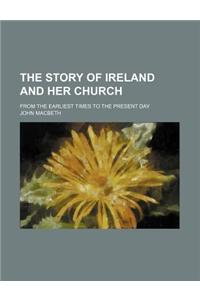 The Story of Ireland and Her Church; From the Earliest Times to the Present Day
