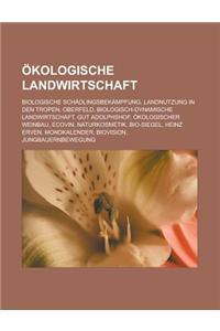 Okologische Landwirtschaft: Biologische Schadlingsbekampfung, Landnutzung in Den Tropen, Oberfeld, Biologisch-Dynamische Landwirtschaft, Gut Adolp