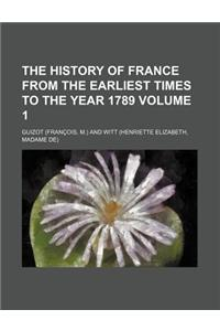 The History of France from the Earliest Times to the Year 1789 Volume 1