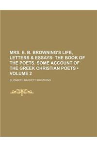 Mrs. E. B. Browning's Life, Letters & Essays (Volume 2); The Book of the Poets. Some Account of the Greek Christian Poets