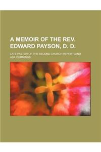 A Memoir of the REV. Edward Payson, D. D.; Late Pastor of the Second Church in Portland