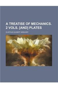 A Treatise of Mechanics. 2 Vols. [And] Plates