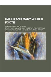 Caleb and Mary Wilder Foote; Reminiscences and Letters