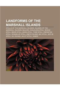Landforms of the Marshall Islands: Atolls of the Marshall Islands, Islands of the Marshall Islands, Majuro, Kwajalein Atoll, Bokak Atoll