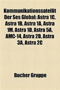Kommunikationssatellit Der Ses Global: Astra 1c, Astra 1b, Astra 1a, Astra 1m, Astra 1d, Astra 5a, AMC-14, Astra 2D, Astra 3a, Astra 2c