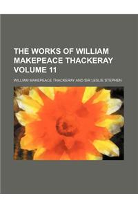 The Works of William Makepeace Thackeray Volume 11