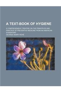 A Text-Book of Hygiene; A Comprehensive Treatise on the Principles and Practice of Preventive Medicine from an American Standpoint