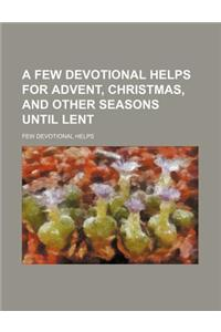 A Few Devotional Helps for Advent, Christmas, and Other Seasons Until Lent