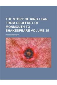The Story of King Lear from Geoffrey of Monmouth to Shakespeare Volume 35