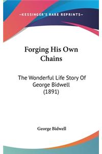 Forging His Own Chains: The Wonderful Life Story of George Bidwell (1891)