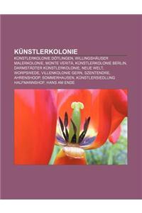 Kunstlerkolonie: Kunstlerkolonie Dotlingen, Willingshauser Malerkolonie, Monte Verita, Kunstlerkolonie Berlin, Darmstadter Kunstlerkolo