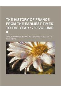 The History of France from the Earliest Times to the Year 1789 Volume 8