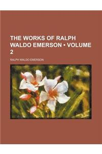 The Works of Ralph Waldo Emerson (Volume 2)