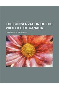 The Conservation of the Wild Life of Canada