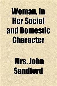 Woman, in Her Social and Domestic Character