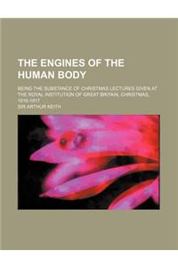 The Engines of the Human Body; Being the Substance of Christmas Lectures Given at the Royal Institution of Great Britain, Christmas, 1916-1917