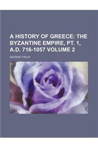 A History of Greece; The Byzantine Empire, PT. 1, A.D. 716-1057 Volume 2