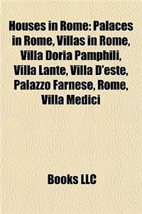 Houses in Rome: Palaces in Rome, Villas in Rome, Villa Doria Pamphili, Villa Lante, Villa D'Este, Palazzo Farnese, Rome, Villa Medici
