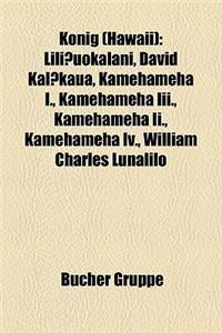 Knig (Hawaii): Liliuokalani, David Kalkaua, Kamehameha I., Kamehameha III., Kamehameha II., Kamehameha IV., William Charles Lunalilo