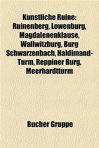 Knstliche Ruine: Ruinenberg, Lwenburg, Magdalenenklause, Wallwitzburg, Burg Schwarzenbach, Haldimand-Turm, Reppiner Burg, Meerhardtturm