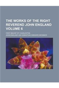The Works of the Right Reverend John England; First Bishop of Charleston Volume 6