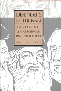 Defenders of the Race: Jewish Doctors and Race Science in Fin-De-Siècle Europe