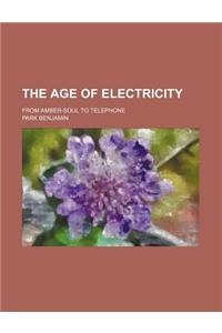 The Age of Electricity; From Amber-Soul to Telephone