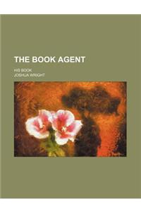 The Book Agent; His Book