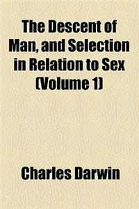 The Descent of Man, and Selection in Relation to Sex (Volume 1)