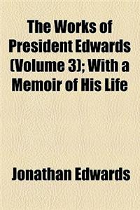 The Works of President Edwards (Volume 3); With a Memoir of His Life