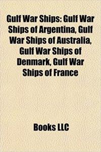 Gulf War Ships: Gulf War Ships of Argentina, Gulf War Ships of Australia, Gulf War Ships of Denmark, Gulf War Ships of France
