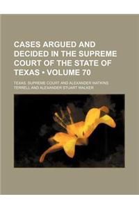 Cases Argued and Decided in the Supreme Court of the State of Texas (Volume 70)