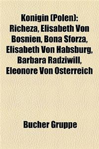 Knigin (Polen): Richeza, Elisabeth Von Bosnien, Bona Sforza, Elisabeth Von Habsburg, Barbara Radziwi, Eleonore Von Sterreich