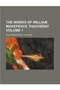 The Works of William Makepeace Thackeray Volume 1