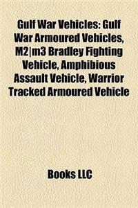 Gulf War Vehicles: Gulf War Armoured Vehicles, M2]m3 Bradley Fighting Vehicle, Amphibious Assault Vehicle, Warrior Tracked Armoured Vehic