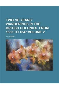 Twelve Years' Wanderings in the British Colonies. from 1835 to 1847 Volume 2