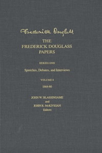 The Frederick Douglass Papers: Volume 4, Series One: Speeches, Debates, and Interviews, 1864-80