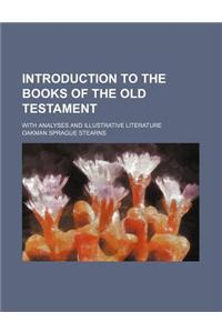 Introduction to the Books of the Old Testament; With Analyses and Illustrative Literature